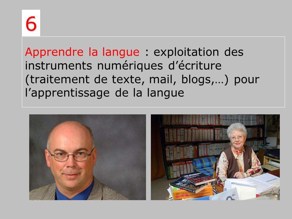 Apprendre la langue : exploitation des instruments numériques décriture (traitement de texte, mail, blogs,…) pour lapprentissage de la langue 6