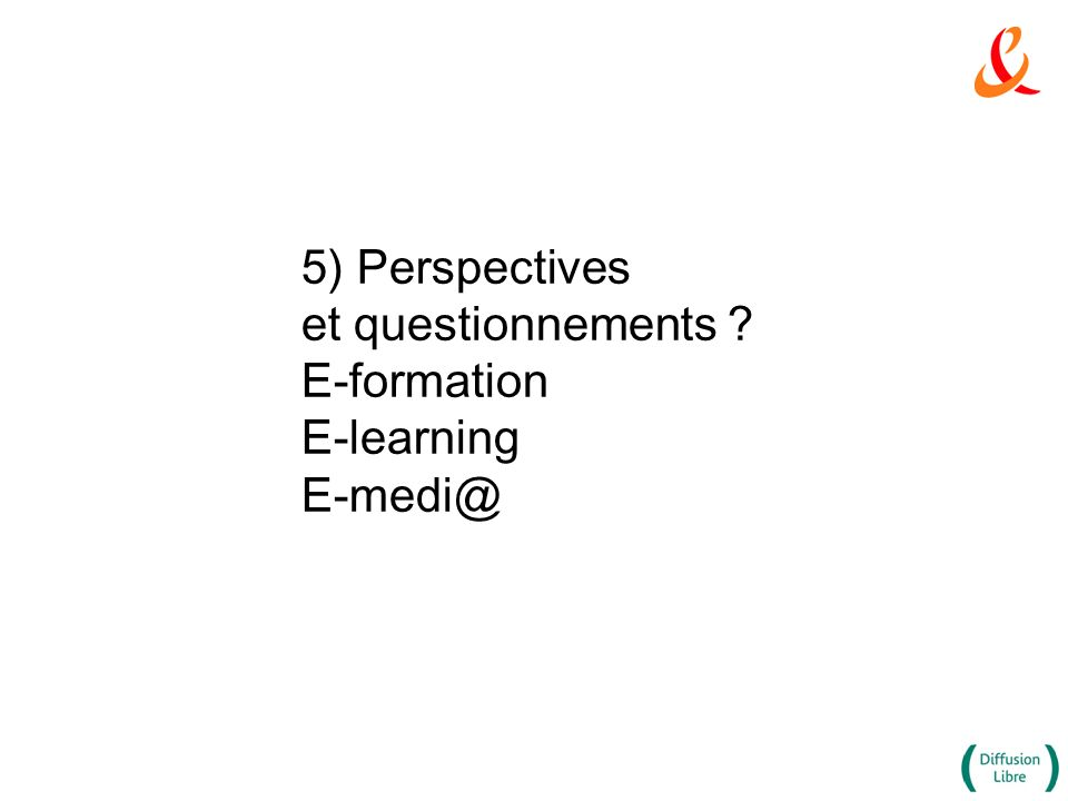 5) Perspectives et questionnements ? E-formation E-learning E-medi@