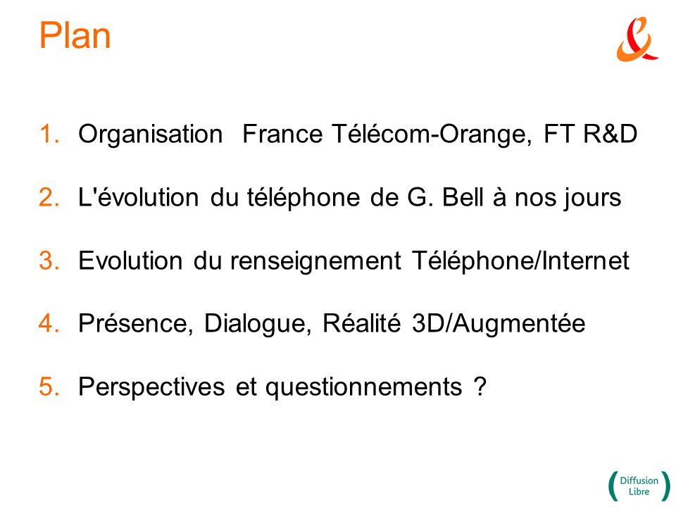 Plan 1.Organisation France Télécom-Orange, FT R&D 2.L'évolution du téléphone de G. Bell à nos jours 3.Evolution du renseignement Téléphone/Internet 4.