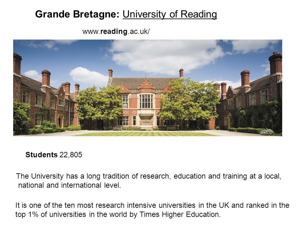 Grande Bretagne: University of Reading The University has a long tradition of research, education and training at a local, national and international level.