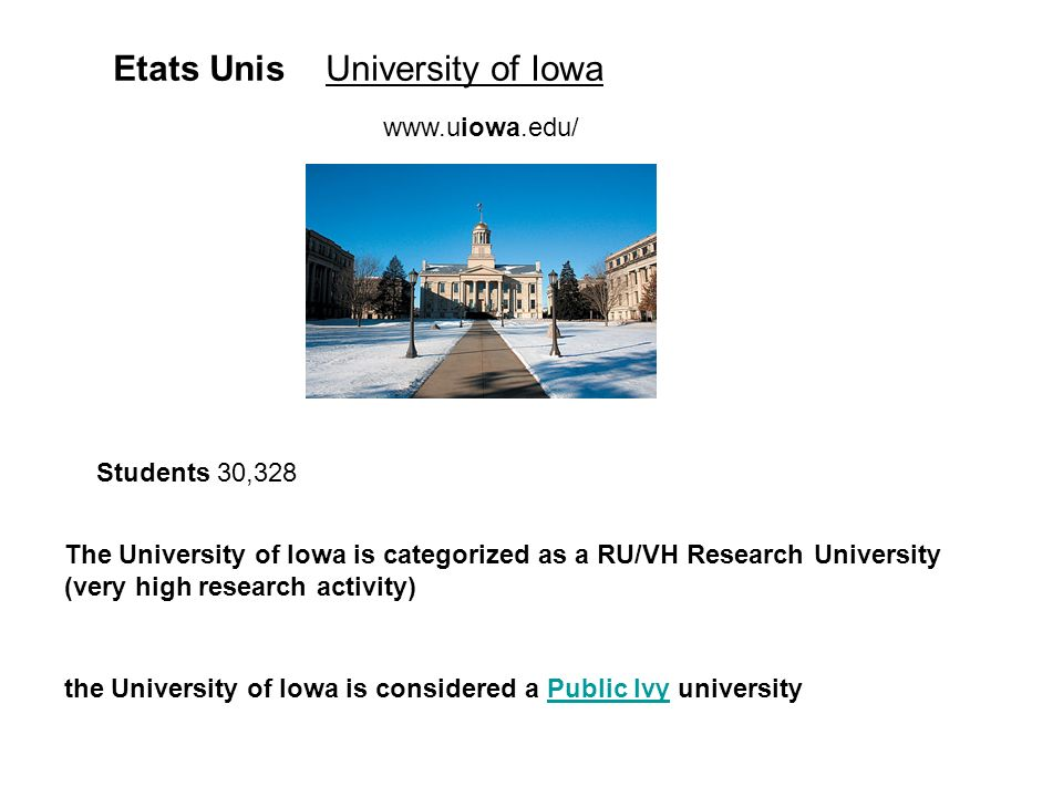 Etats UnisUniversity of Iowa Students 30,328 The University of Iowa is categorized as a RU/VH Research University (very high research activity) the University of Iowa is considered a Public Ivy universityPublic Ivy www.uiowa.edu/