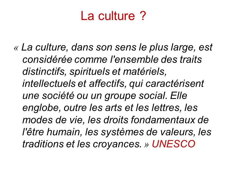 La culture ? « La culture, dans son sens le plus large, est considérée comme l'ensemble des traits distinctifs, spirituels et matériels, intellectuels