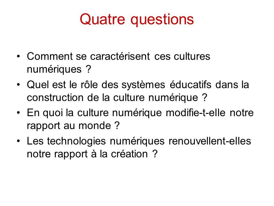 Quatre questions Comment se caractérisent ces cultures numériques ? Quel est le rôle des systèmes éducatifs dans la construction de la culture numériq