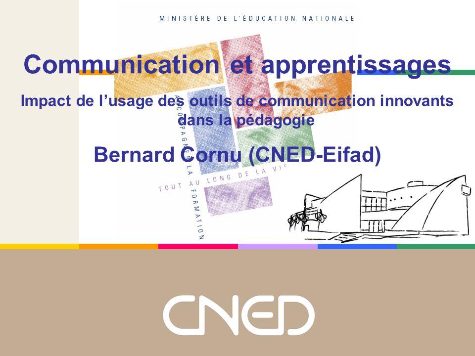 Communication et apprentissages Impact de lusage des outils de communication innovants dans la pédagogie Bernard Cornu (CNED-Eifad)