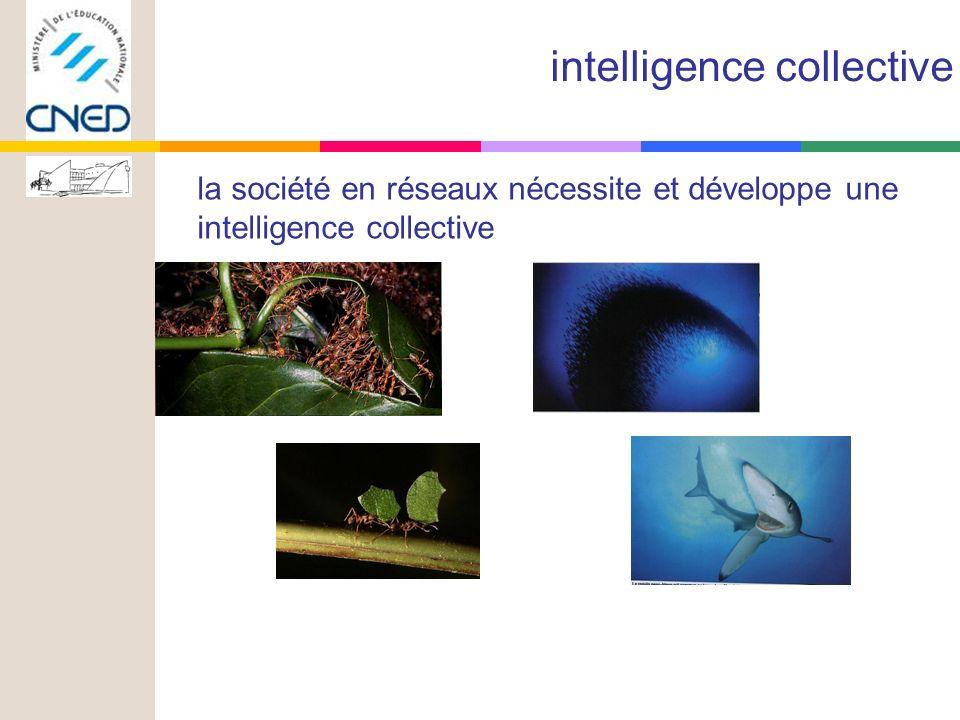 la société en réseaux nécessite et développe une intelligence collective intelligence collective