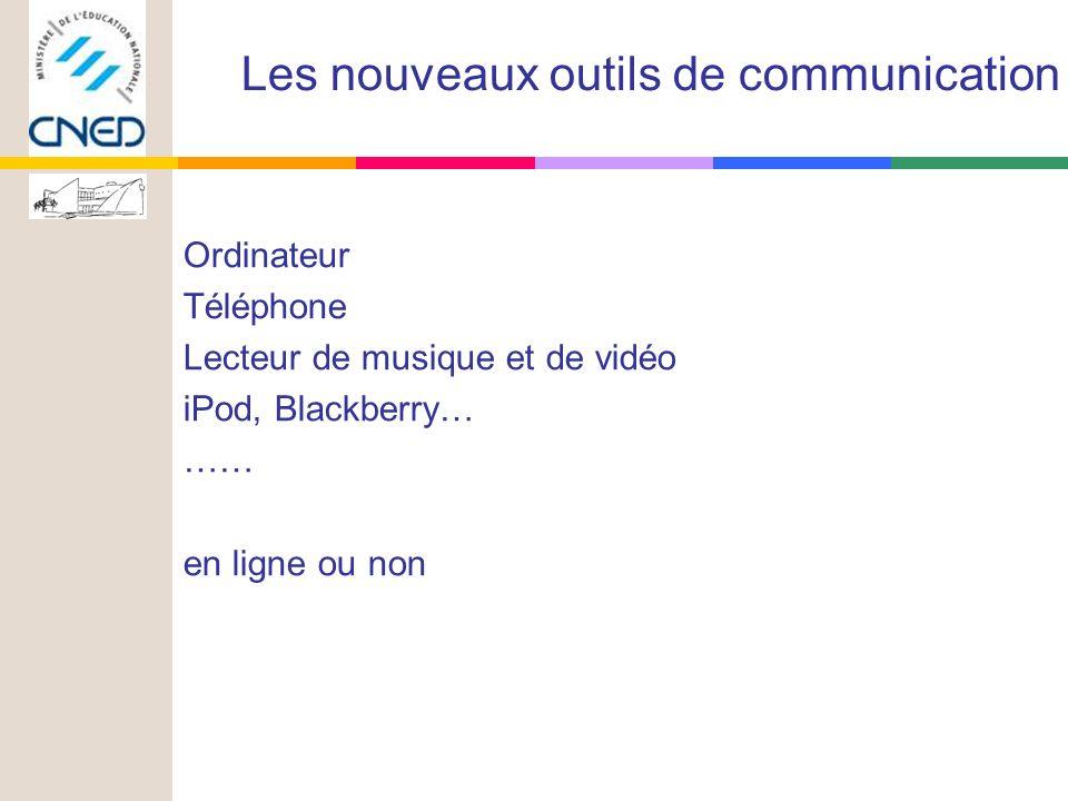Ordinateur Téléphone Lecteur de musique et de vidéo iPod, Blackberry… …… en ligne ou non Les nouveaux outils de communication