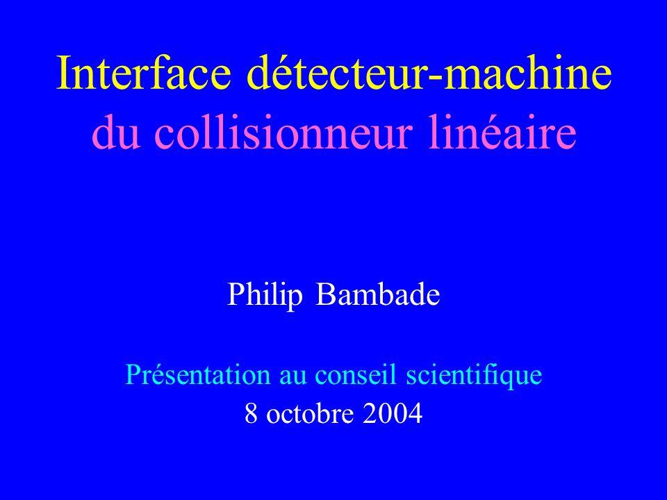 Philip BambadeConseil scientifique du LAL 8/10/2004 12 2 zones dinteraction ( une pour coll.