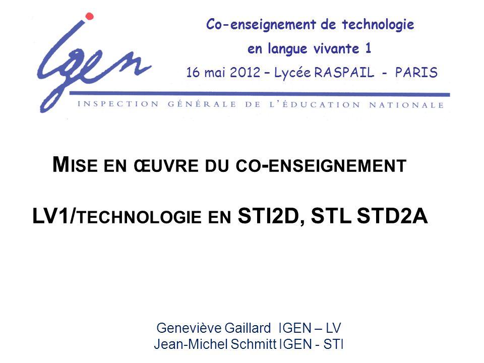 Geneviève Gaillard IGEN – LV Jean-Michel Schmitt IGEN - STI Co-enseignement de technologie en langue vivante 1 16 mai 2012 – Lycée RASPAIL - PARIS M I