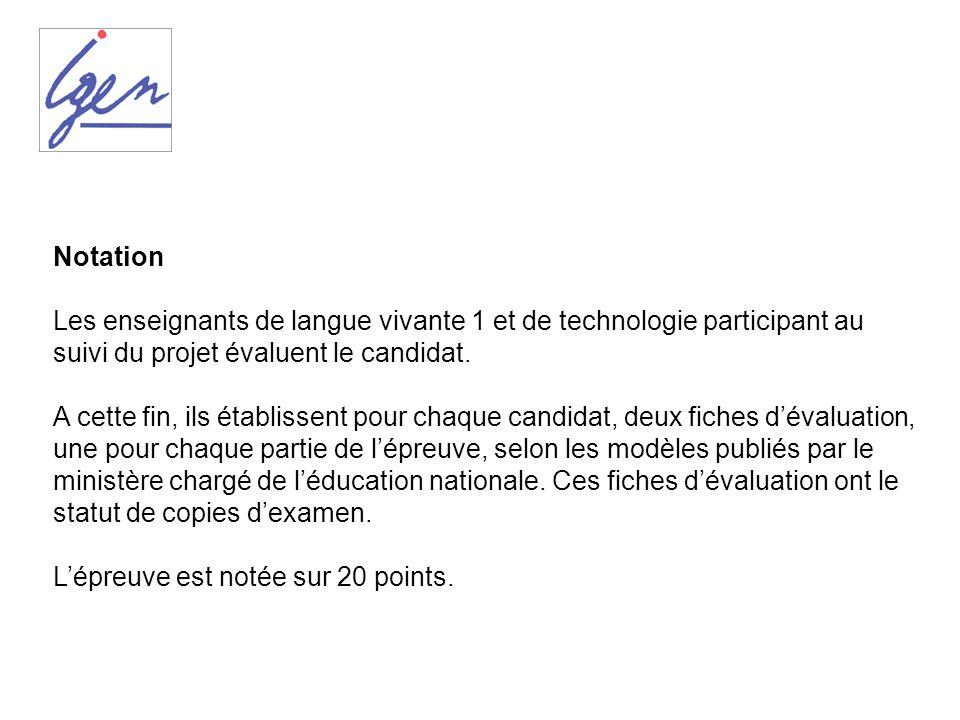 Notation Les enseignants de langue vivante 1 et de technologie participant au suivi du projet évaluent le candidat. A cette fin, ils établissent pour