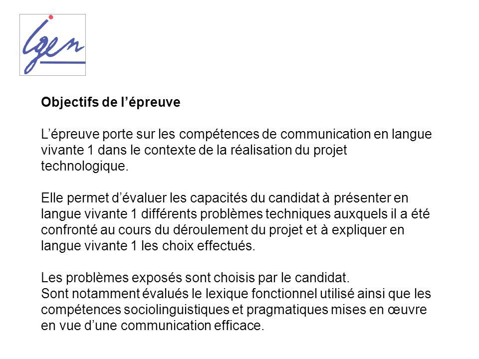 Objectifs de lépreuve Lépreuve porte sur les compétences de communication en langue vivante 1 dans le contexte de la réalisation du projet technologiq