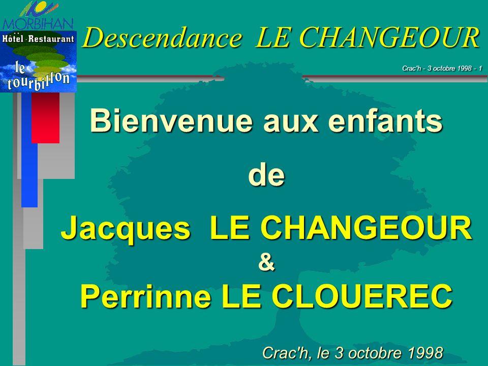 Crac'h - 3 octobre 1998 - 1 Crac'h - 3 octobre 1998 - 1 Descendance LE CHANGEOUR Bienvenue aux enfants de Jacques LE CHANGEOUR & Perrinne LE CLOUEREC