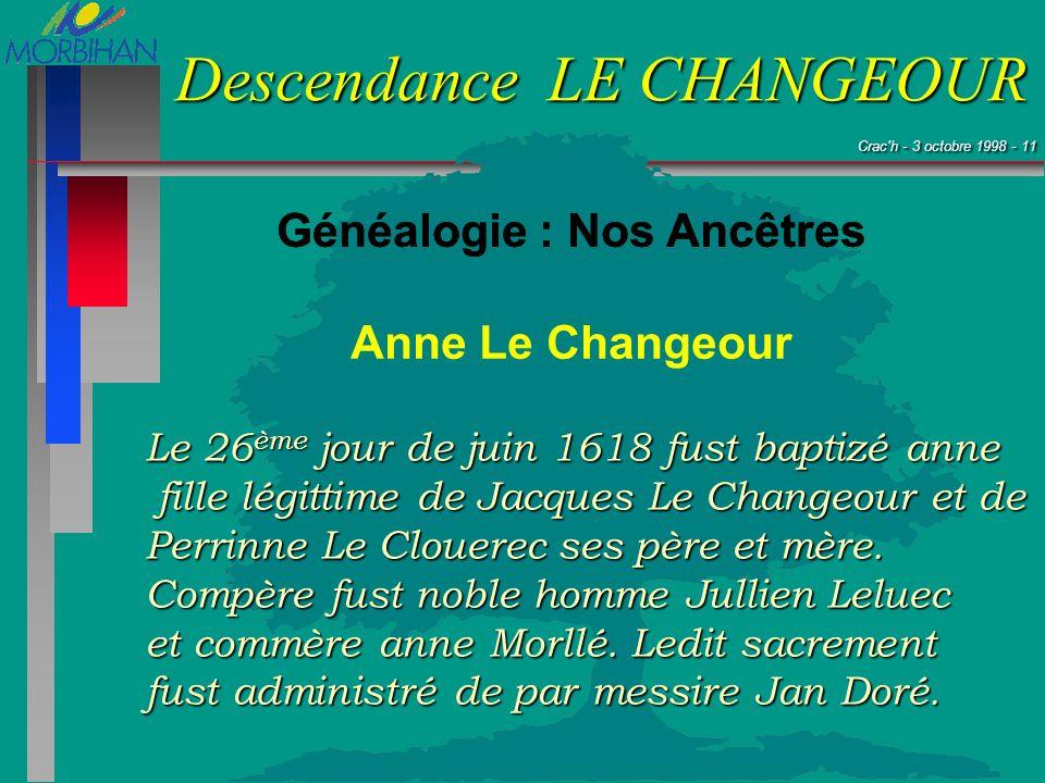 Crac'h - 3 octobre 1998 - 11 Crac'h - 3 octobre 1998 - 11 Descendance LE CHANGEOUR Généalogie : Nos Ancêtres Anne Le Changeour Le 26 ème jour de juin