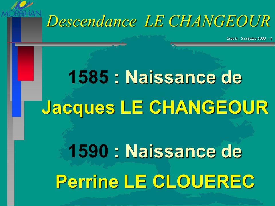 Crac'h - 3 octobre 1998 - 4 Crac'h - 3 octobre 1998 - 4 Descendance LE CHANGEOUR : Naissance de 1585 : Naissance de Jacques LE CHANGEOUR : Naissance d