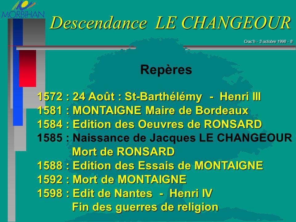 Crac'h - 3 octobre 1998 - 8 Crac'h - 3 octobre 1998 - 8 Descendance LE CHANGEOUR Repères 1572 : 24 Août : St-Barthélémy - Henri III 1581 : MONTAIGNE M