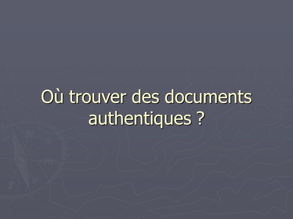 Où trouver des documents authentiques ?