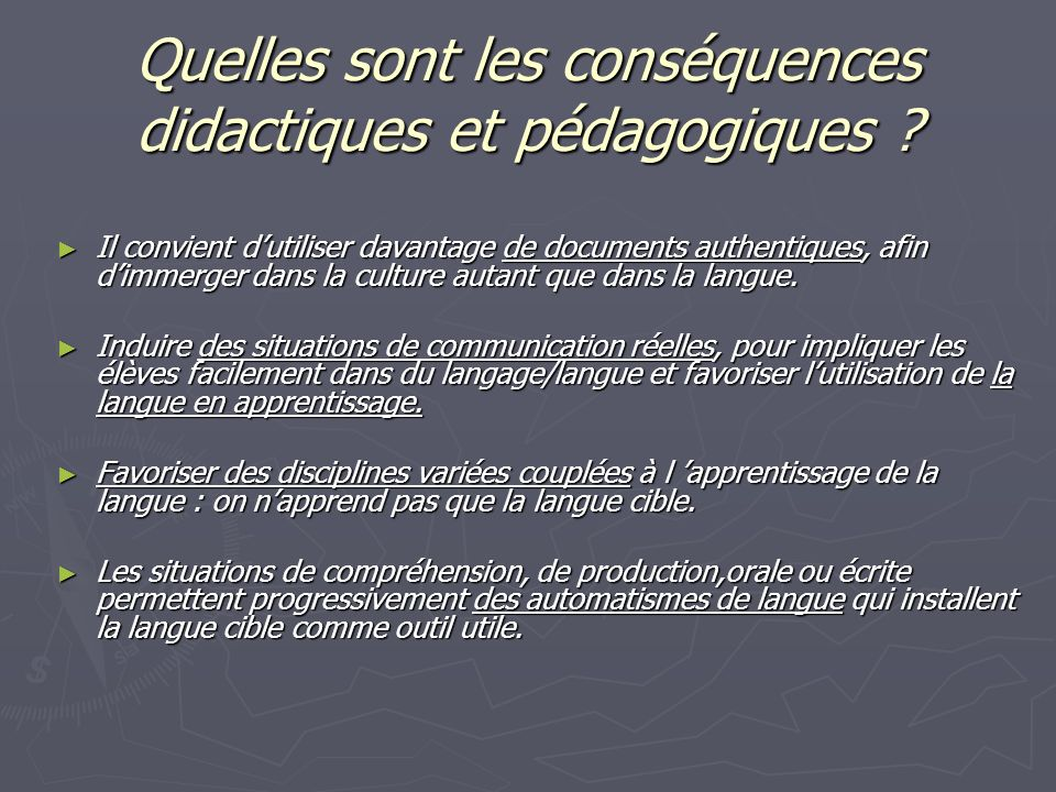 Quelles sont les conséquences didactiques et pédagogiques ? Il convient dutiliser davantage de documents authentiques, afin dimmerger dans la culture