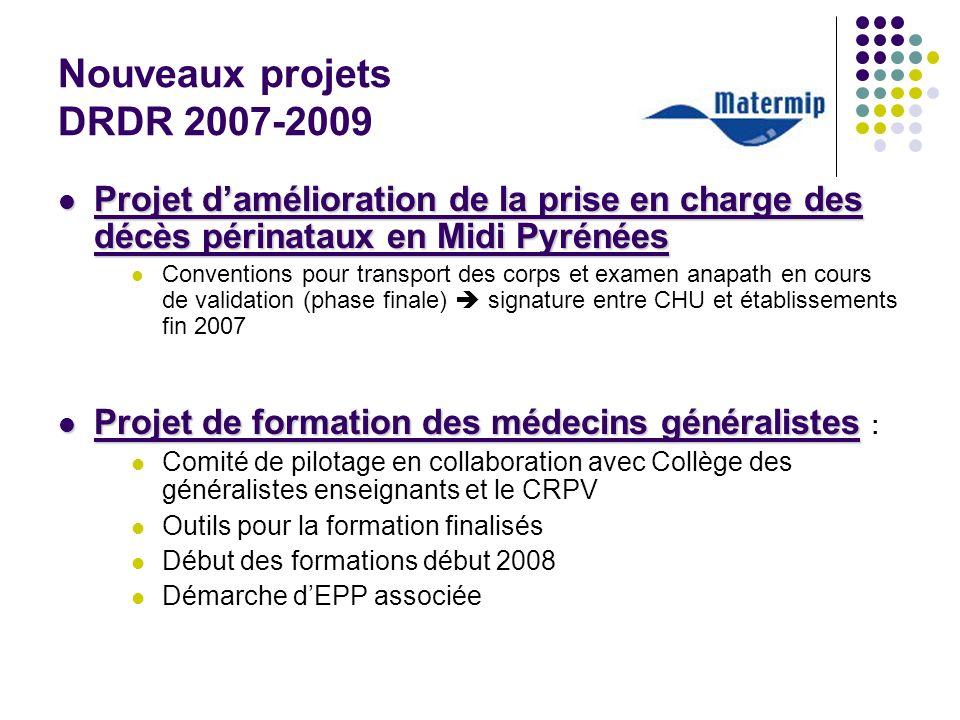 Nouveaux projets DRDR 2007-2009 Projet damélioration de la prise en charge des décès périnataux en Midi Pyrénées Projet damélioration de la prise en c