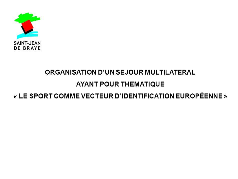 ORGANISATION DUN SEJOUR MULTILATERAL AYANT POUR THEMATIQUE « LE SPORT COMME VECTEUR DIDENTIFICATION EUROPÉENNE »