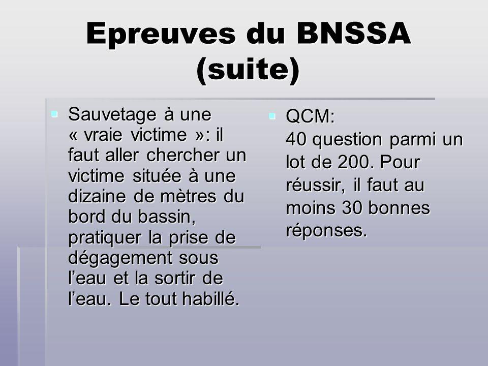 Epreuves du BNSSA (suite) Sauvetage à une « vraie victime »: il faut aller chercher un victime située à une dizaine de mètres du bord du bassin, prati