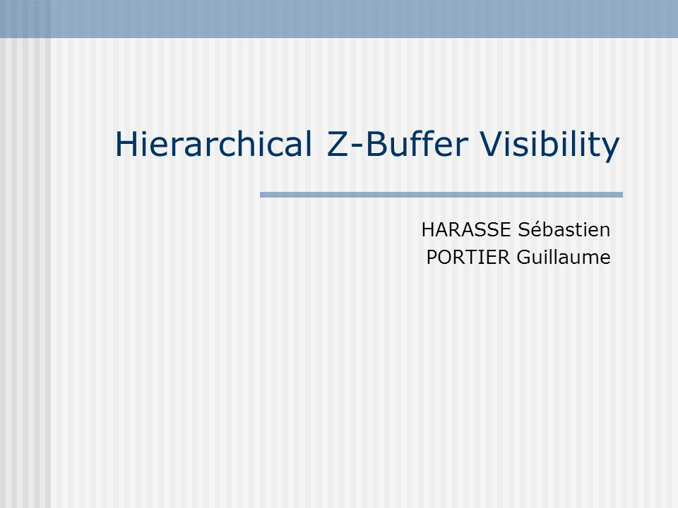 Hierarchical Z-Buffer Visibility HARASSE Sébastien PORTIER Guillaume