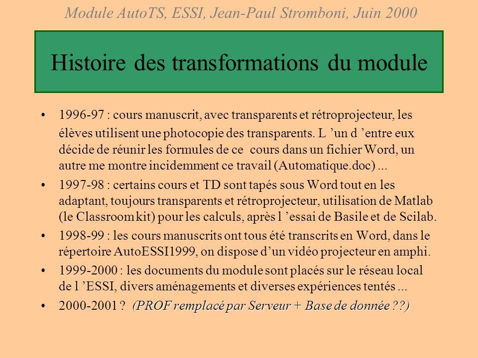 Module AutoTS, ESSI, Jean-Paul Stromboni, Juin 2000 C était la dernière séance... Objectifs (côté prof) : montrer les liens multiples entre Automatiqu