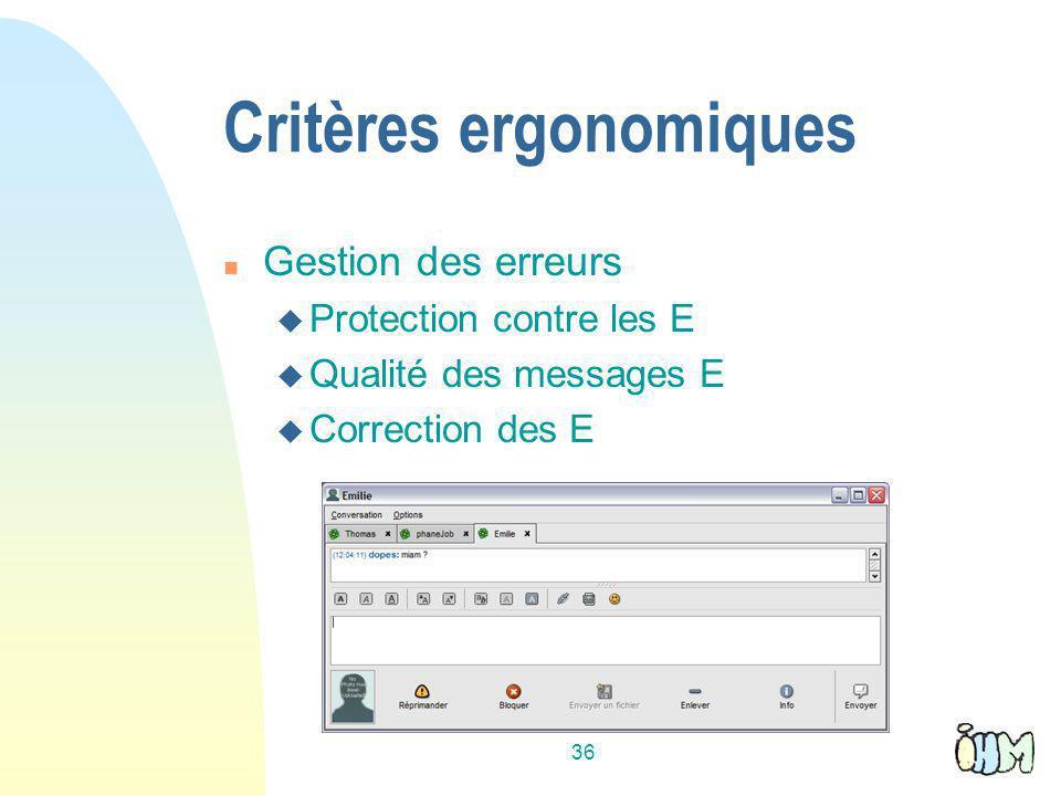 36 Critères ergonomiques n Gestion des erreurs u Protection contre les E u Qualité des messages E u Correction des E