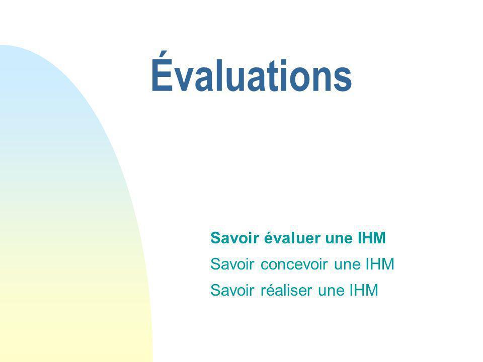 Évaluations Savoir évaluer une IHM Savoir concevoir une IHM Savoir réaliser une IHM