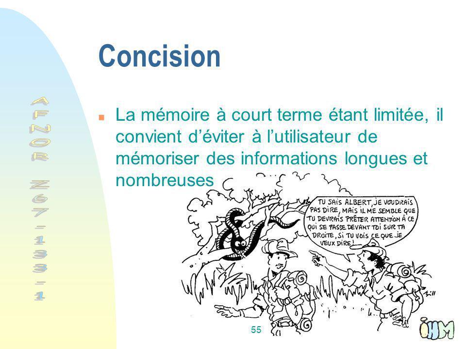 55 Concision n La mémoire à court terme étant limitée, il convient déviter à lutilisateur de mémoriser des informations longues et nombreuses