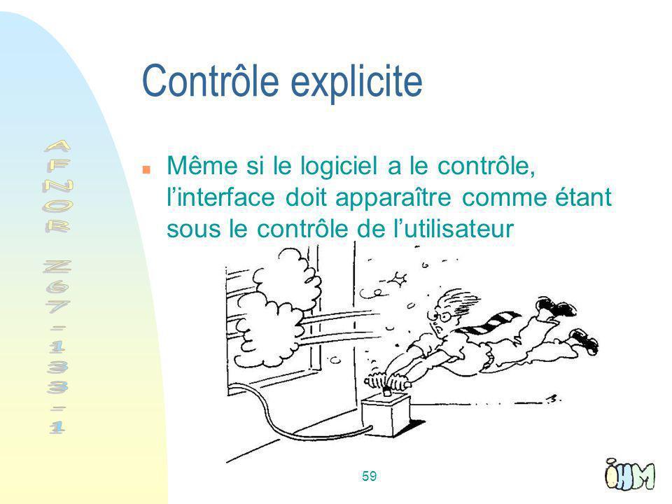 59 Contrôle explicite Même si le logiciel a le contrôle, linterface doit apparaître comme étant sous le contrôle de lutilisateur