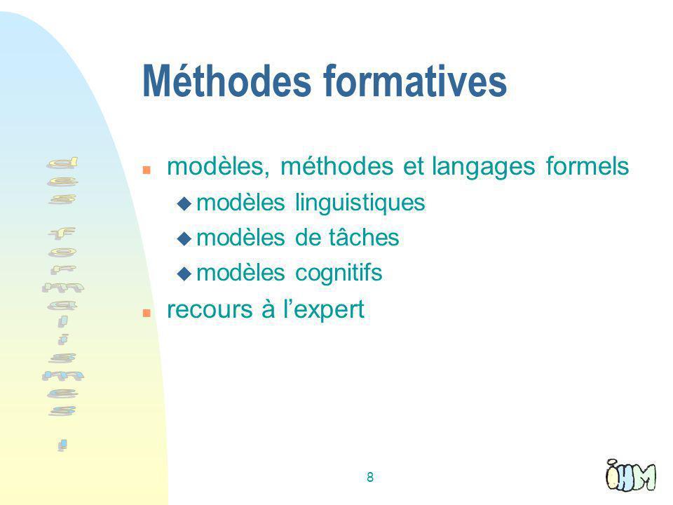 8 Méthodes formatives n modèles, méthodes et langages formels u modèles linguistiques u modèles de tâches u modèles cognitifs n recours à lexpert