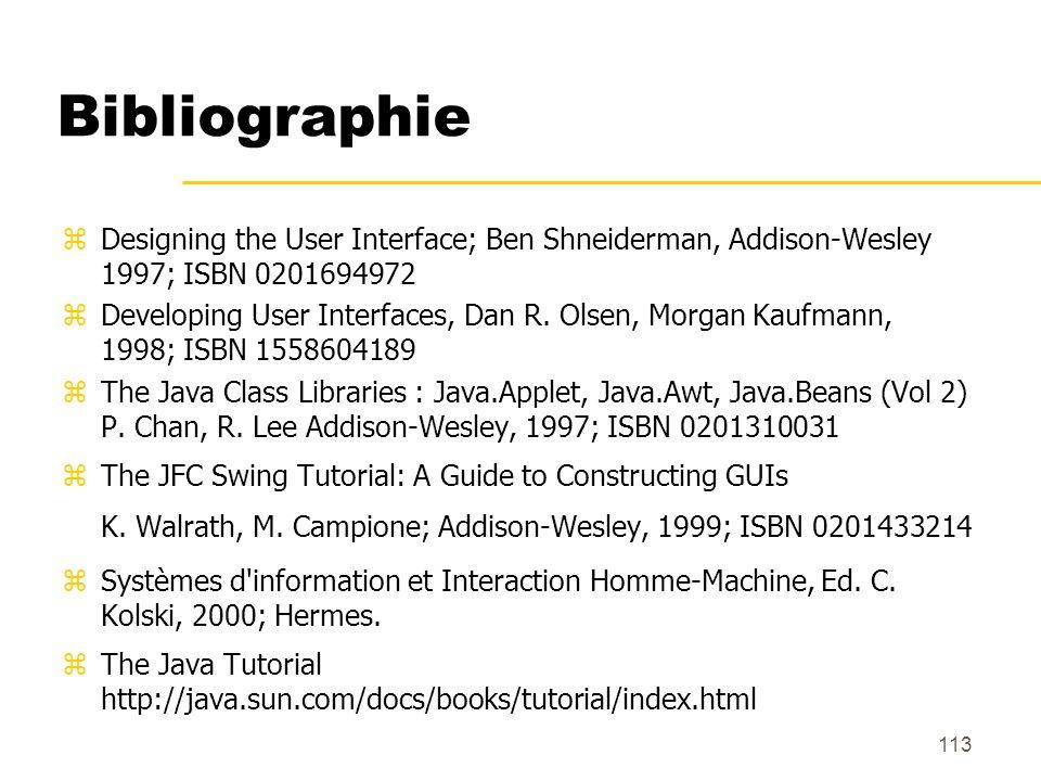 113 Bibliographie Designing the User Interface; Ben Shneiderman, Addison-Wesley 1997; ISBN 0201694972 Developing User Interfaces, Dan R. Olsen, Morgan