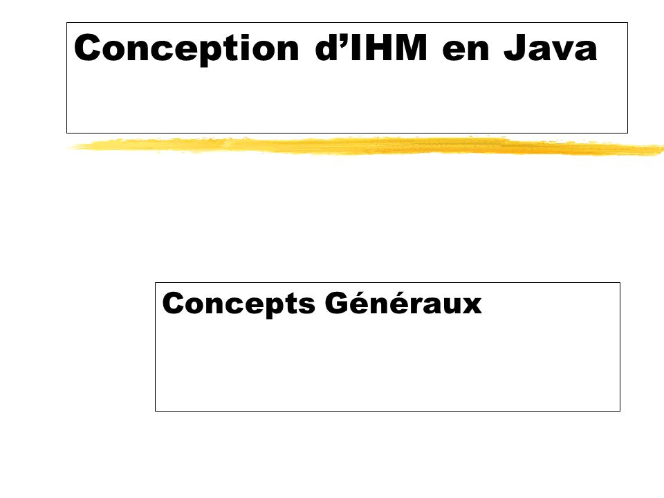Conception dIHM en Java Concepts Généraux