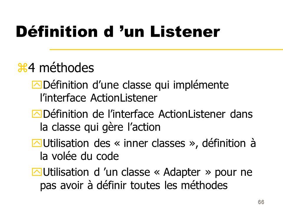 66 Définition d un Listener 4 méthodes Définition dune classe qui implémente linterface ActionListener Définition de linterface ActionListener dans la