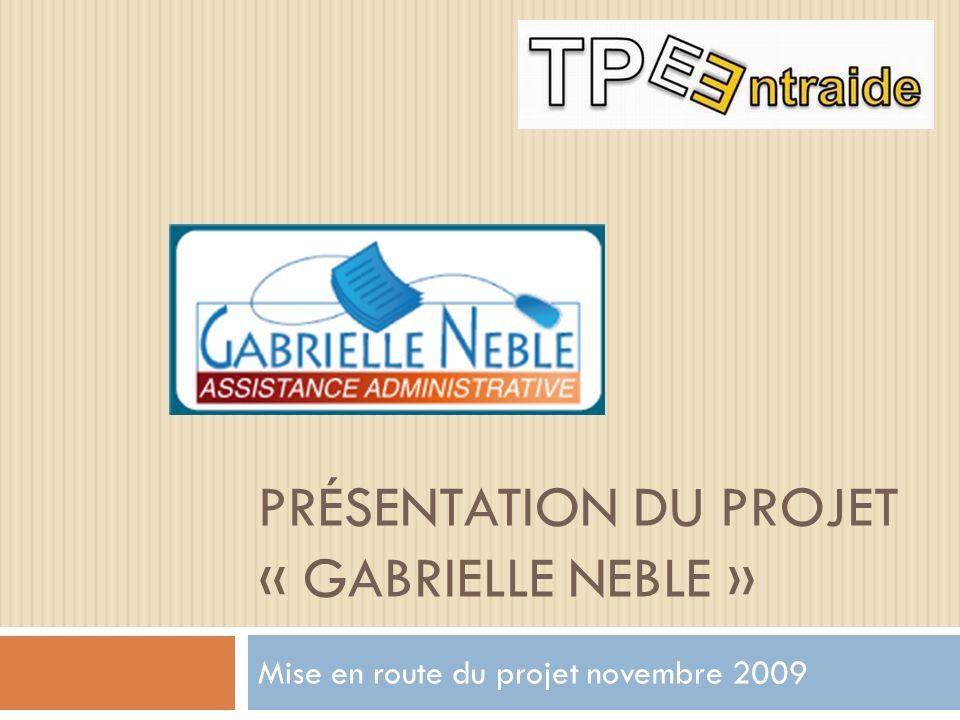 PRÉSENTATION DU PROJET « GABRIELLE NEBLE » Mise en route du projet novembre 2009
