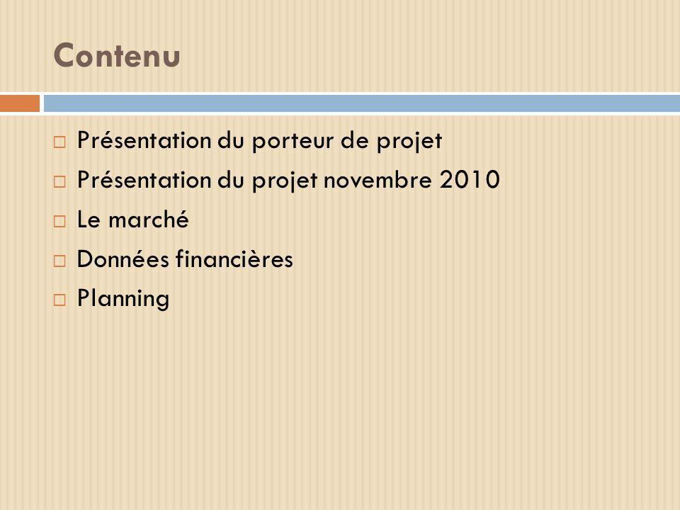 Contenu Présentation du porteur de projet Présentation du projet novembre 2010 Le marché Données financières Planning