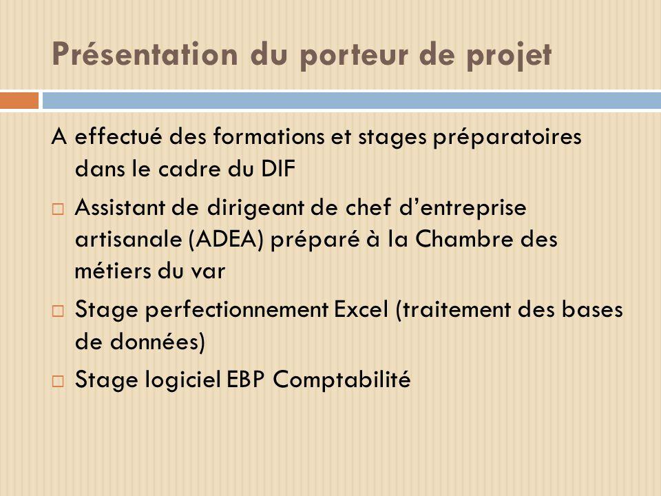 Présentation du porteur de projet A effectué des formations et stages préparatoires dans le cadre du DIF Assistant de dirigeant de chef dentreprise ar
