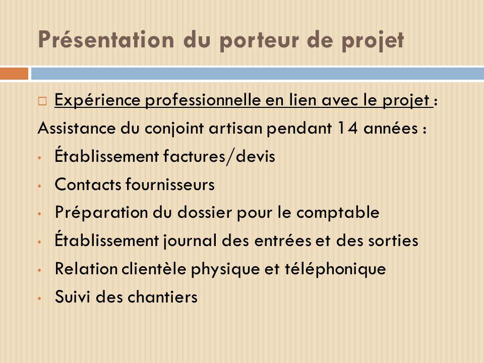Présentation du porteur de projet Expérience professionnelle en lien avec le projet : Assistance du conjoint artisan pendant 14 années : Établissement