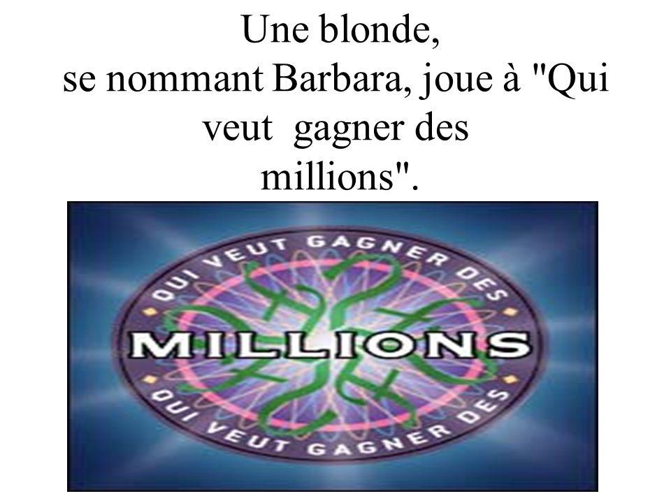 Jean-Pierre, l animateur : Barbara, vous avez gagné 300 000 euros ; il ne vous reste plus qu une seule question.