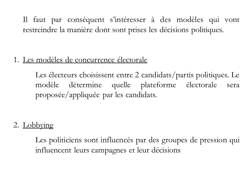 Il faut par conséquent sintéresser à des modèles qui vont restreindre la manière dont sont prises les décisions politiques. 1.Les modèles de concurren