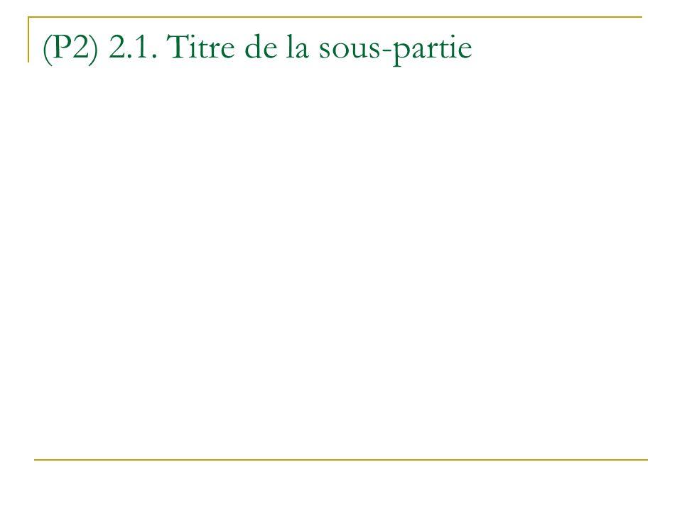 (P2) 2.1. Titre de la sous-partie