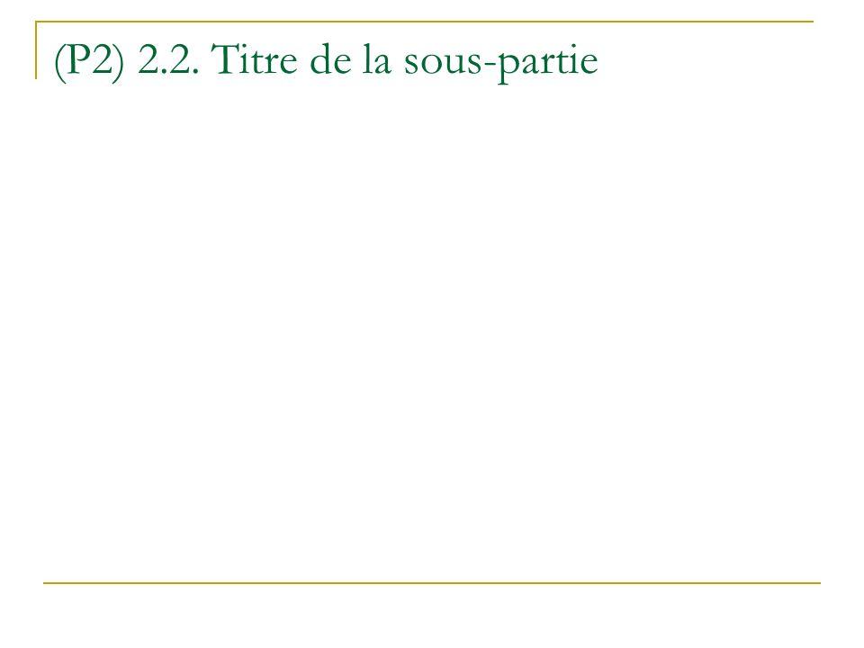 (P2) 2.2. Titre de la sous-partie