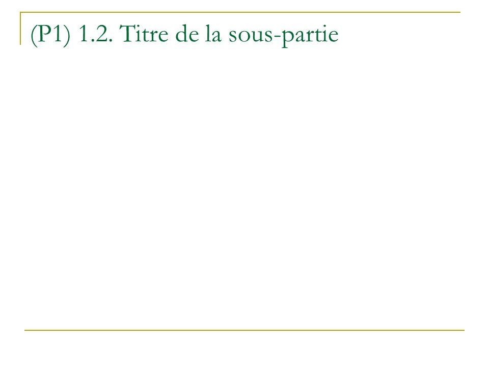 (P1) 1.2. Titre de la sous-partie