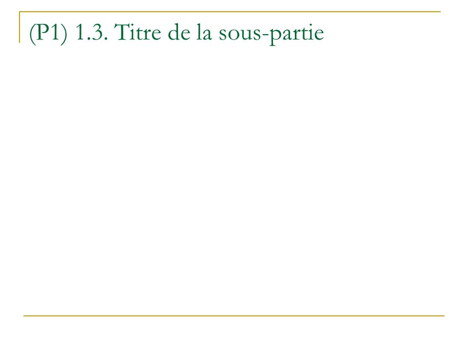 (P1) 1.3. Titre de la sous-partie