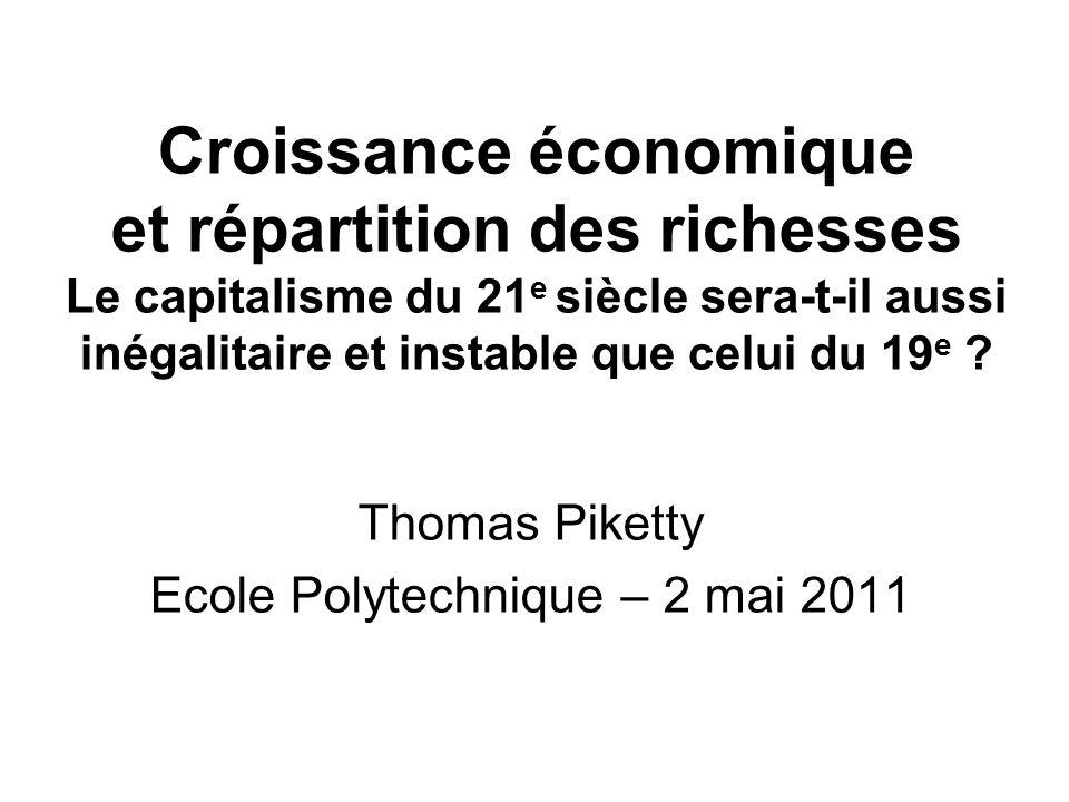 Croissance économique et répartition des richesses Le capitalisme du 21 e siècle sera-t-il aussi inégalitaire et instable que celui du 19 e ? Thomas P