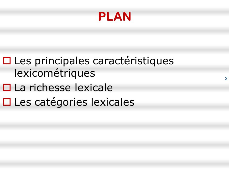2 PLAN Les principales caractéristiques lexicométriques La richesse lexicale Les catégories lexicales