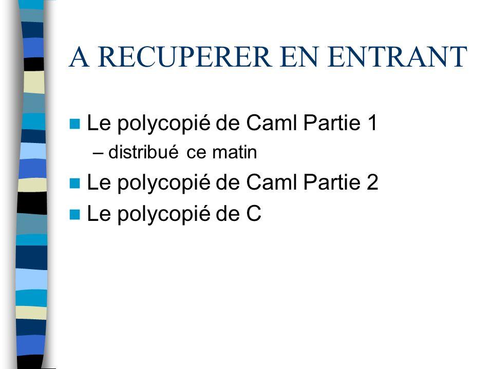 A RECUPERER EN ENTRANT Le polycopié de Caml Partie 1 –distribué ce matin Le polycopié de Caml Partie 2 Le polycopié de C
