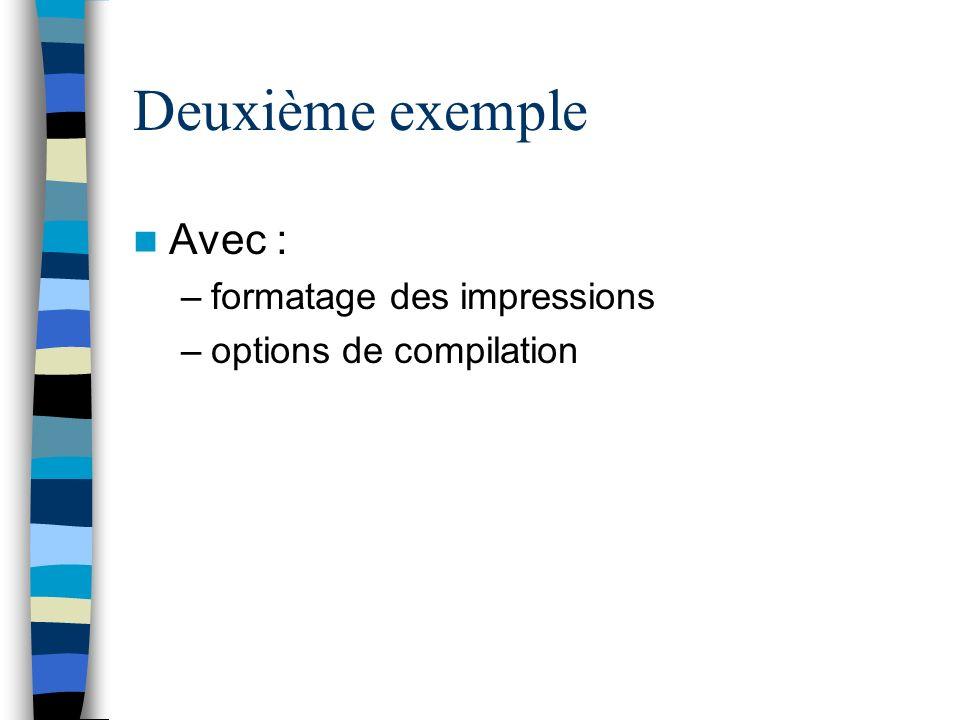 Deuxième exemple Avec : –formatage des impressions –options de compilation