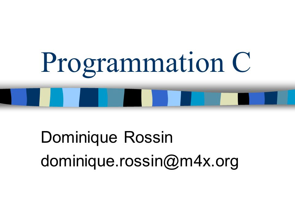 Programmation C Dominique Rossin dominique.rossin@m4x.org