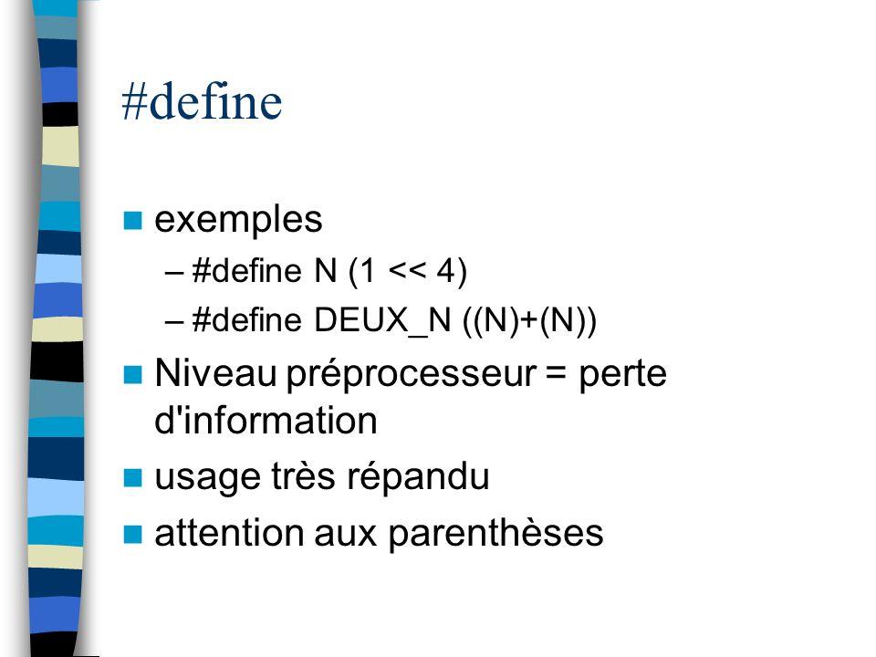 #define exemples –#define N (1 << 4) –#define DEUX_N ((N)+(N)) Niveau préprocesseur = perte d'information usage très répandu attention aux parenthèses