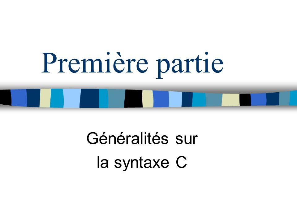 Première partie Généralités sur la syntaxe C